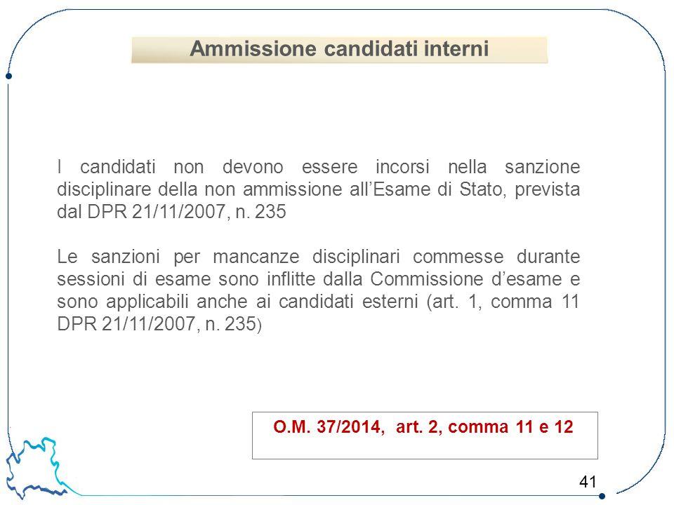 41 O.M. 37/2014, art. 2, comma 11 e 12 I candidati non devono essere incorsi nella sanzione disciplinare della non ammissione all'Esame di Stato, prev