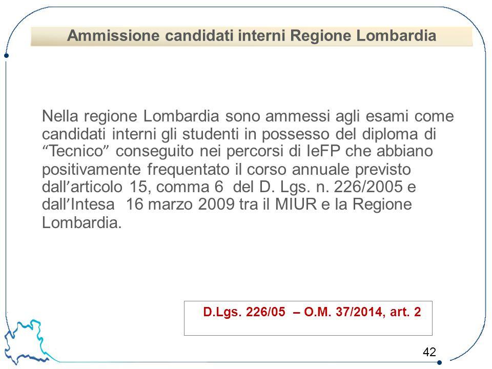 """42 Nella regione Lombardia sono ammessi agli esami come candidati interni gli studenti in possesso del diploma di """" Tecnico """" conseguito nei percorsi"""