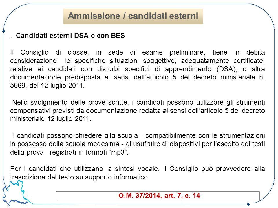 51 O.M. 37/2014, art. 7, c. 14 Ammissione / candidati esterni. Candidati esterni DSA o con BES Il Consiglio di classe, in sede di esame preliminare, t
