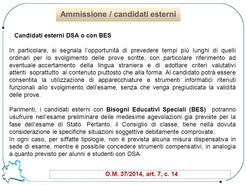 52 O.M. 37/2014, art. 7, c. 14 Ammissione / candidati esterni. Candidati esterni DSA o con BES In particolare, si segnala l'opportunità di prevedere t