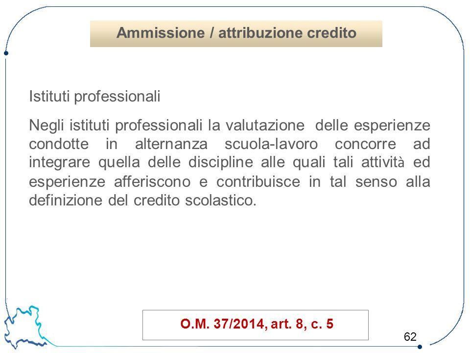 62 Istituti professionali Negli istituti professionali la valutazione delle esperienze condotte in alternanza scuola-lavoro concorre ad integrare quel