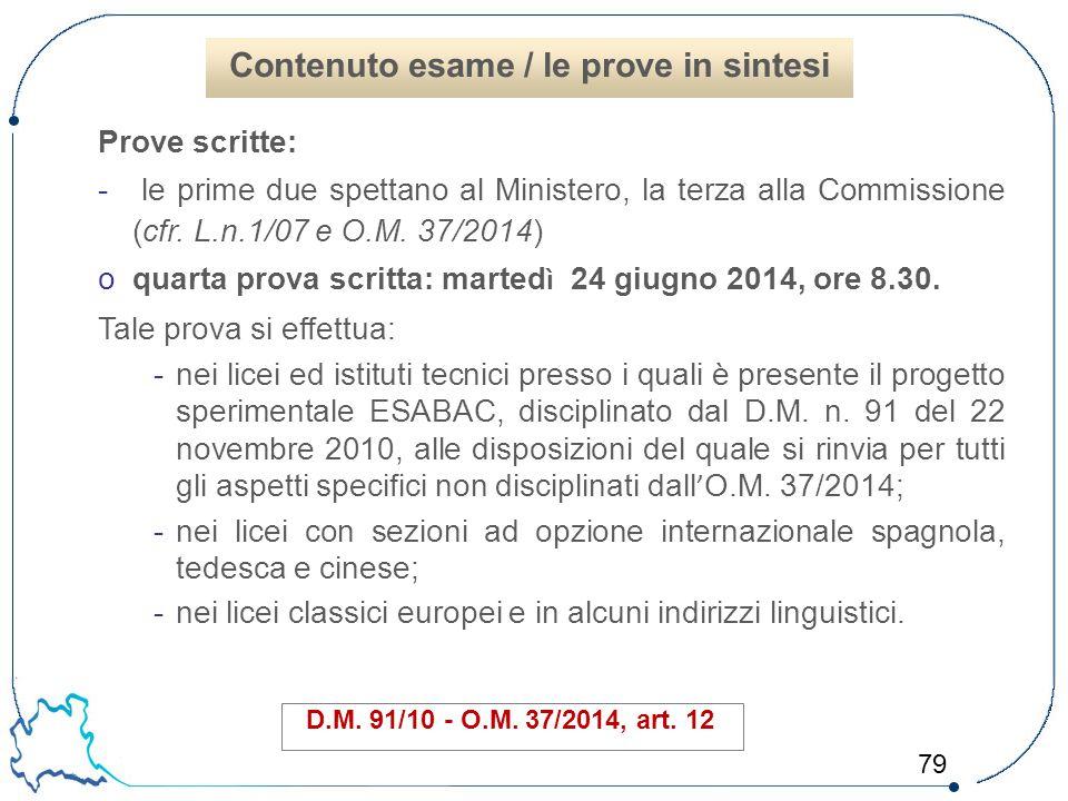 79 Prove scritte: - le prime due spettano al Ministero, la terza alla Commissione (cfr. L.n.1/07 e O.M. 37/2014) oquarta prova scritta: marted ì 24 gi