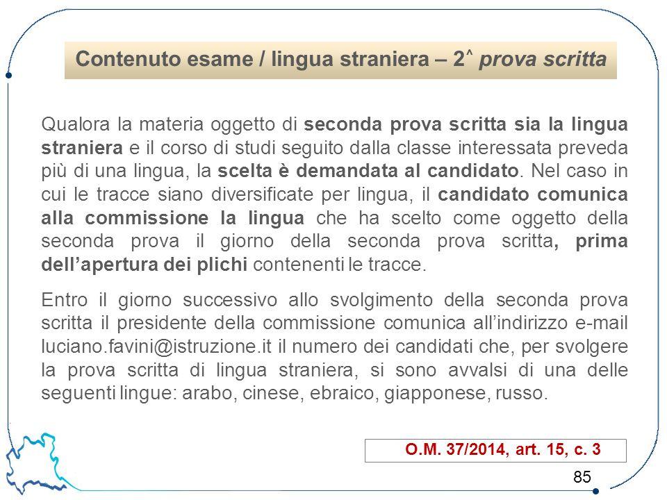 85 Qualora la materia oggetto di seconda prova scritta sia la lingua straniera e il corso di studi seguito dalla classe interessata preveda più di una