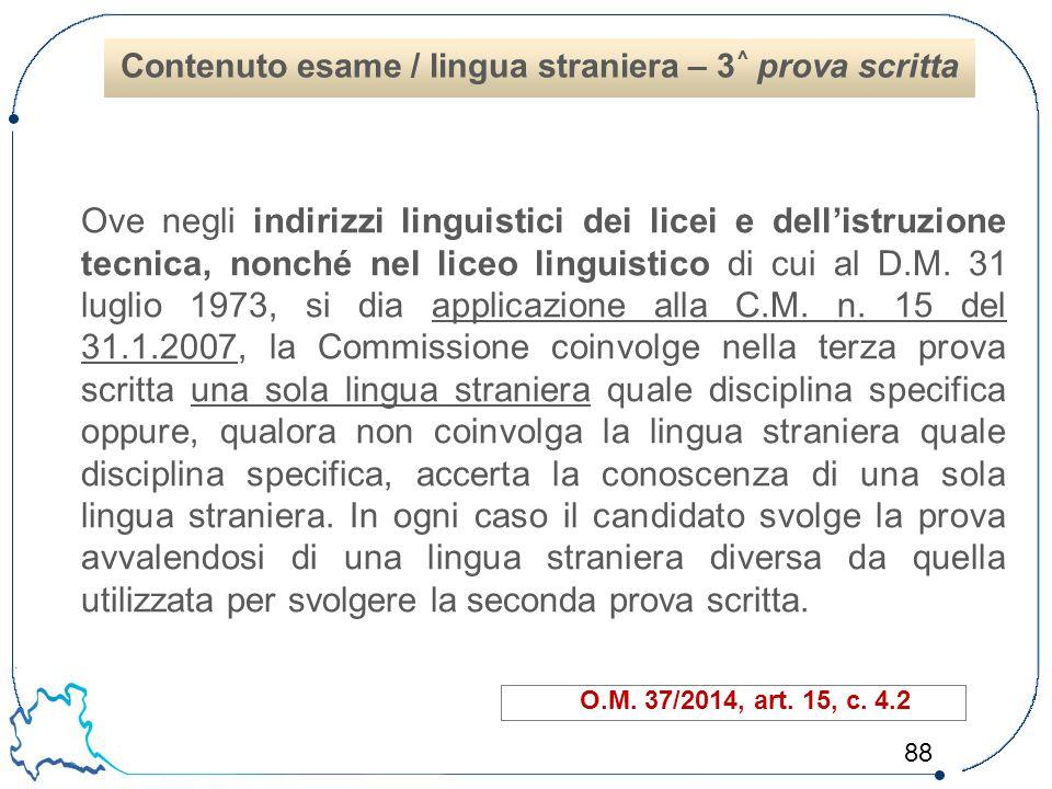 88 Ove negli indirizzi linguistici dei licei e dell'istruzione tecnica, nonché nel liceo linguistico di cui al D.M. 31 luglio 1973, si dia applicazion