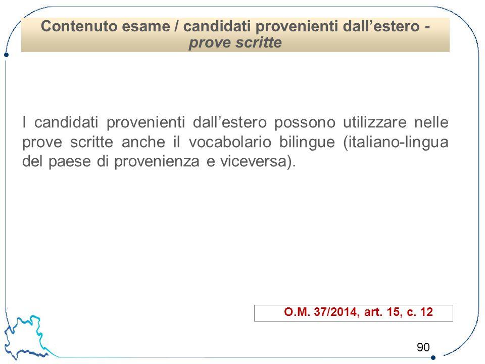 90 I candidati provenienti dall'estero possono utilizzare nelle prove scritte anche il vocabolario bilingue (italiano-lingua del paese di provenienza