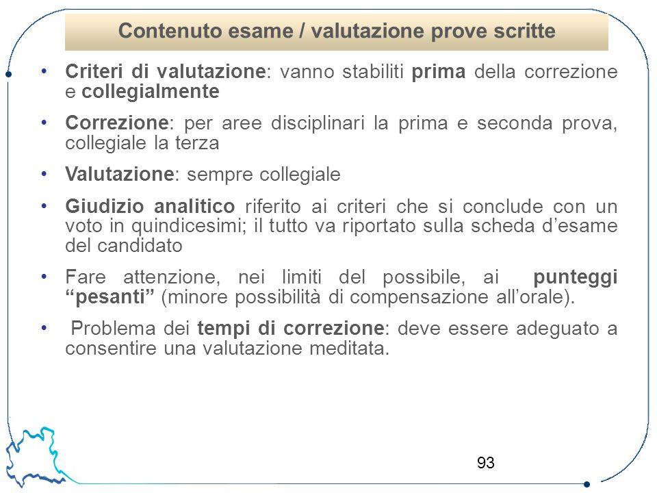93 Criteri di valutazione: vanno stabiliti prima della correzione e collegialmente Correzione: per aree disciplinari la prima e seconda prova, collegi