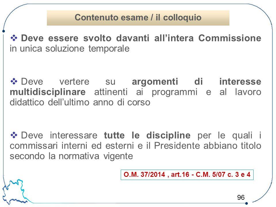 96  Deve essere svolto davanti all'intera Commissione in unica soluzione temporale  Deve vertere su argomenti di interesse multidisciplinare attinen