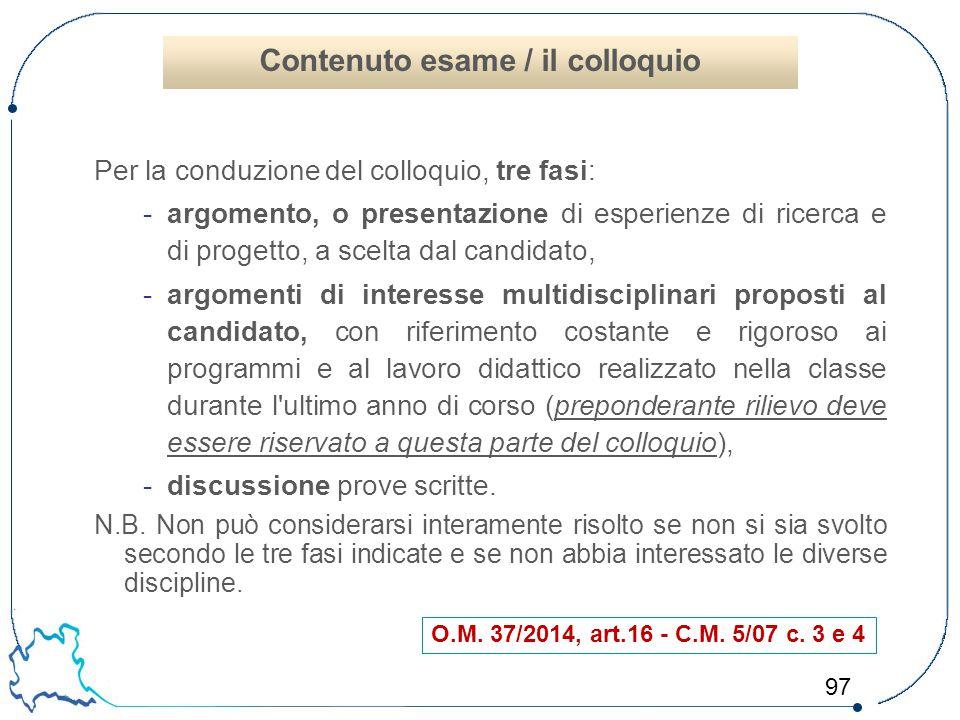 97 Per la conduzione del colloquio, tre fasi: -argomento, o presentazione di esperienze di ricerca e di progetto, a scelta dal candidato, -argomenti d