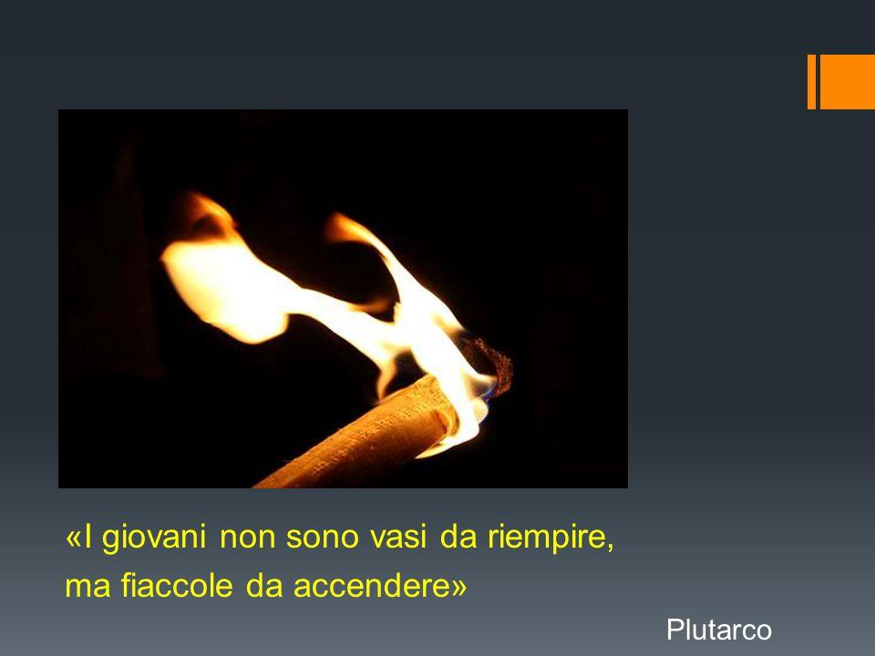 «I giovani non sono vasi da riempire, ma fiaccole da accendere» Plutarco