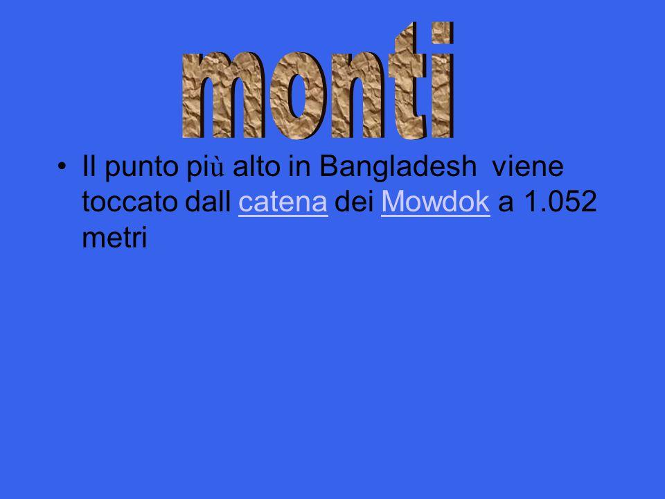 Il punto pi ù alto in Bangladesh viene toccato dall catena dei Mowdok a 1.052 metri catena Mowdok