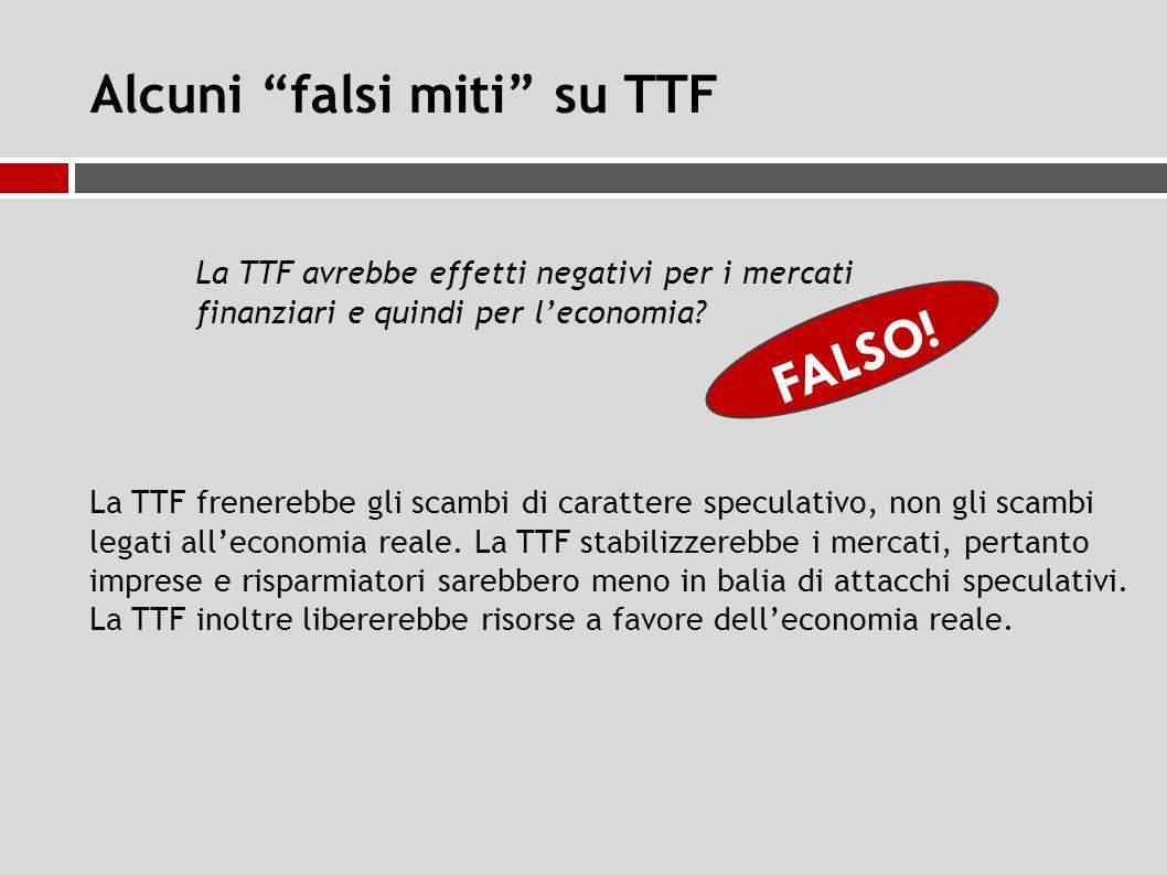Alcuni falsi miti su TTF La TTF avrebbe effetti negativi per i mercati finanziari e quindi per l'economia.