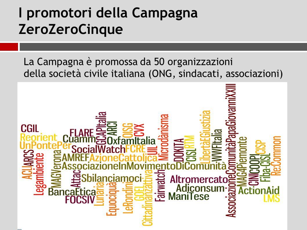 I promotori della Campagna ZeroZeroCinque La Campagna è promossa da 50 organizzazioni della società civile italiana (ONG, sindacati, associazioni)