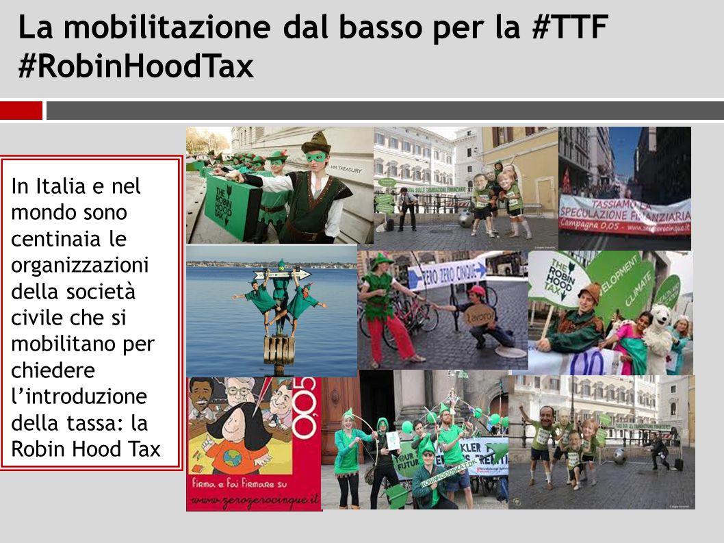 La mobilitazione dal basso per la #TTF #RobinHoodTax In Italia e nel mondo sono centinaia le organizzazioni della società civile che si mobilitano per chiedere l'introduzione della tassa: la Robin Hood Tax
