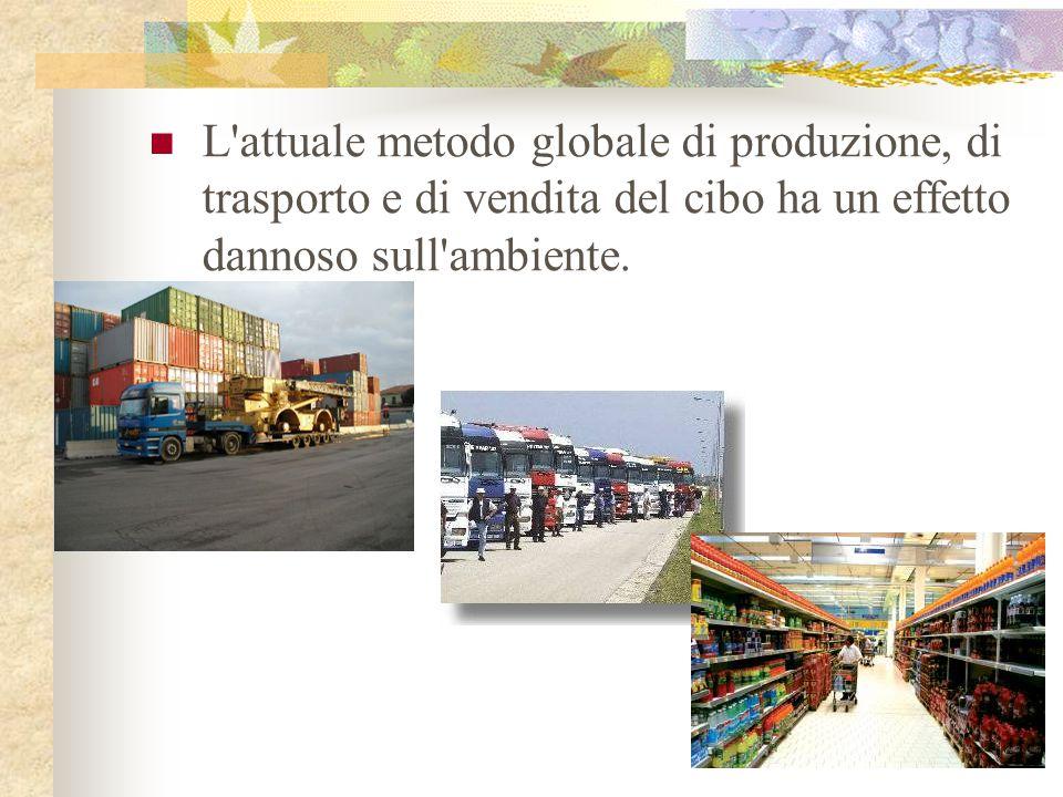 L'attuale metodo globale di produzione, di trasporto e di vendita del cibo ha un effetto dannoso sull'ambiente.