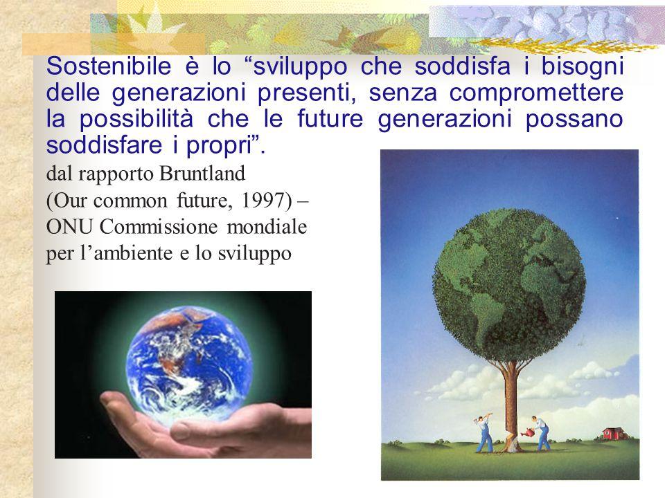 """Sostenibile è lo """"sviluppo che soddisfa i bisogni delle generazioni presenti, senza compromettere la possibilità che le future generazioni possano sod"""