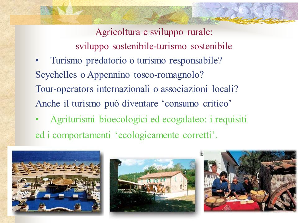 Agricoltura e sviluppo rurale: sviluppo sostenibile-turismo sostenibile Turismo predatorio o turismo responsabile? Seychelles o Appennino tosco-romagn