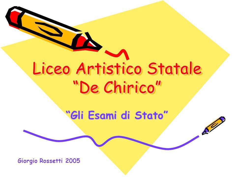 """Liceo Artistico Statale """"De Chirico"""" """"Gli Esami di Stato"""" Giorgio Rossetti 2005"""