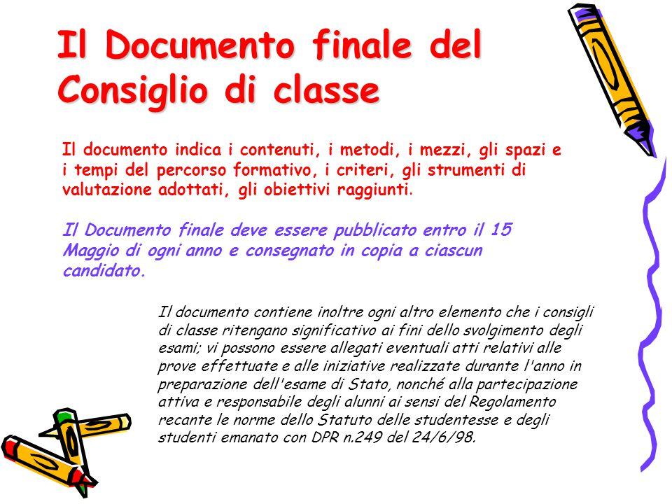 Il Documento finale del Consiglio di classe Il documento indica i contenuti, i metodi, i mezzi, gli spazi e i tempi del percorso formativo, i criteri,