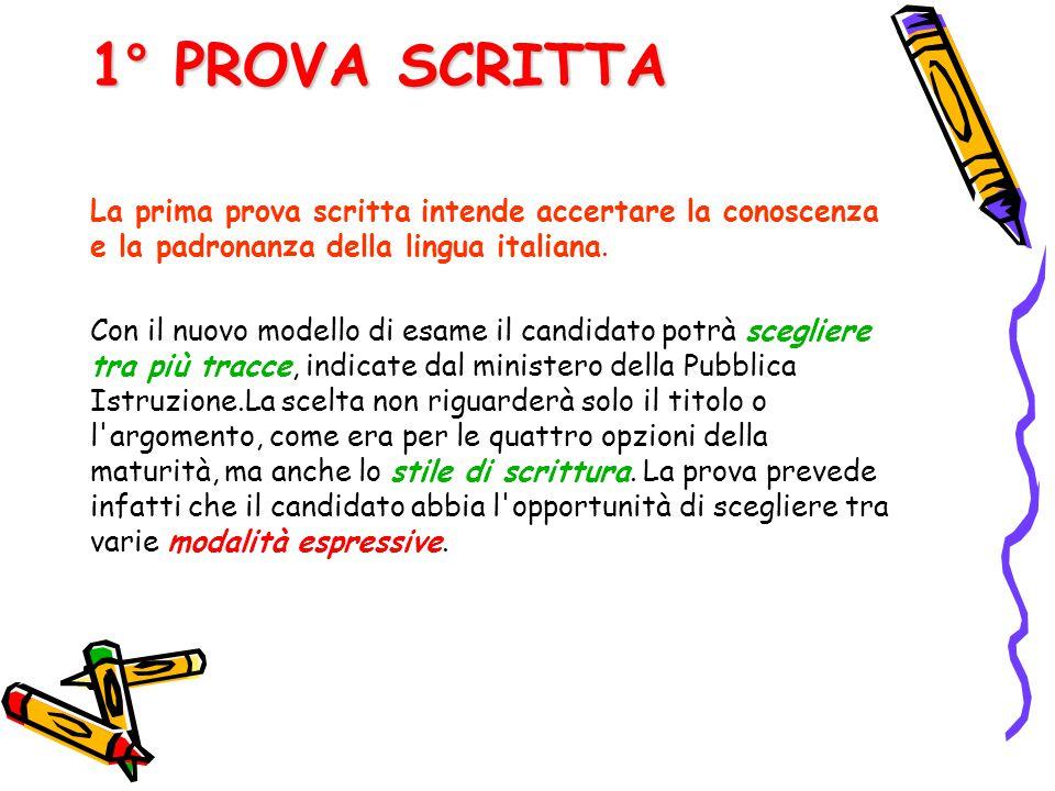 1° PROVA SCRITTA La prima prova scritta intende accertare la conoscenza e la padronanza della lingua italiana. Con il nuovo modello di esame il candid
