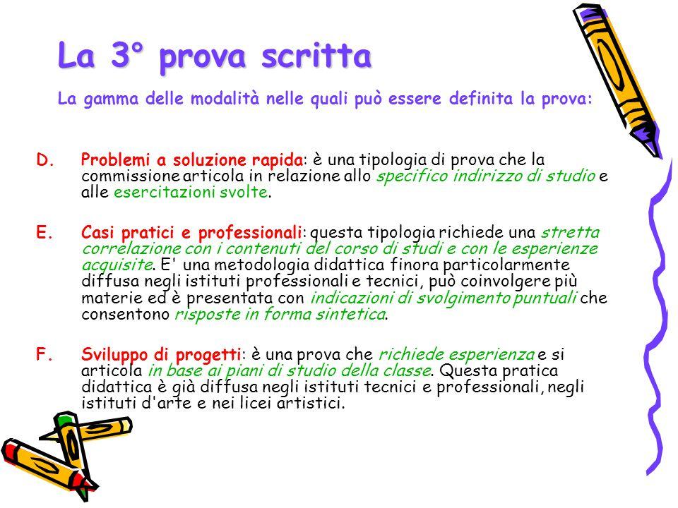 La 3° prova scritta La gamma delle modalità nelle quali può essere definita la prova: D.Problemi a soluzione rapida: è una tipologia di prova che la c