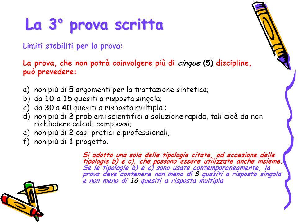 La 3° prova scritta Limiti stabiliti per la prova: La prova, che non potrà coinvolgere più di cinque (5) discipline, può prevedere: a)non più di 5 arg