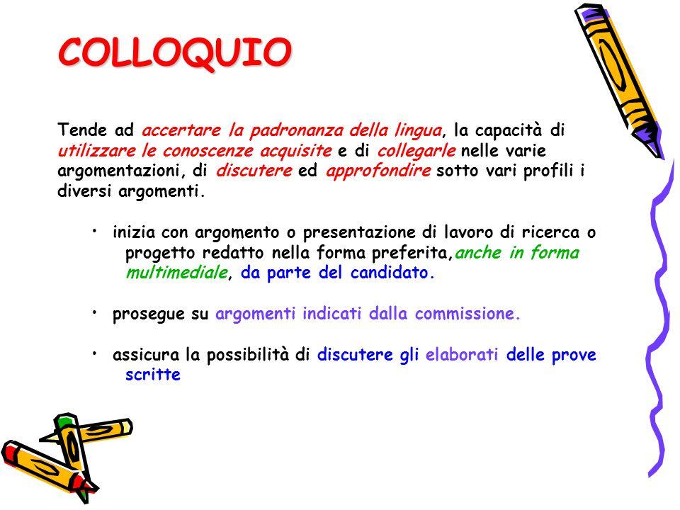 COLLOQUIO Tende ad accertare la padronanza della lingua, la capacità di utilizzare le conoscenze acquisite e di collegarle nelle varie argomentazioni,