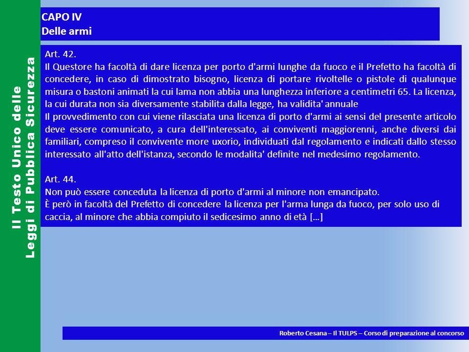 CAPO IV Delle armi Il Testo Unico delle Leggi di Pubblica Sicurezza Roberto Cesana – Il TULPS – Corso di preparazione al concorso Art.