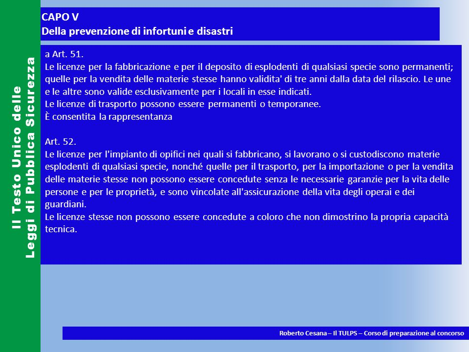 CAPO V Della prevenzione di infortuni e disastri Il Testo Unico delle Leggi di Pubblica Sicurezza Roberto Cesana – Il TULPS – Corso di preparazione al concorso a Art.