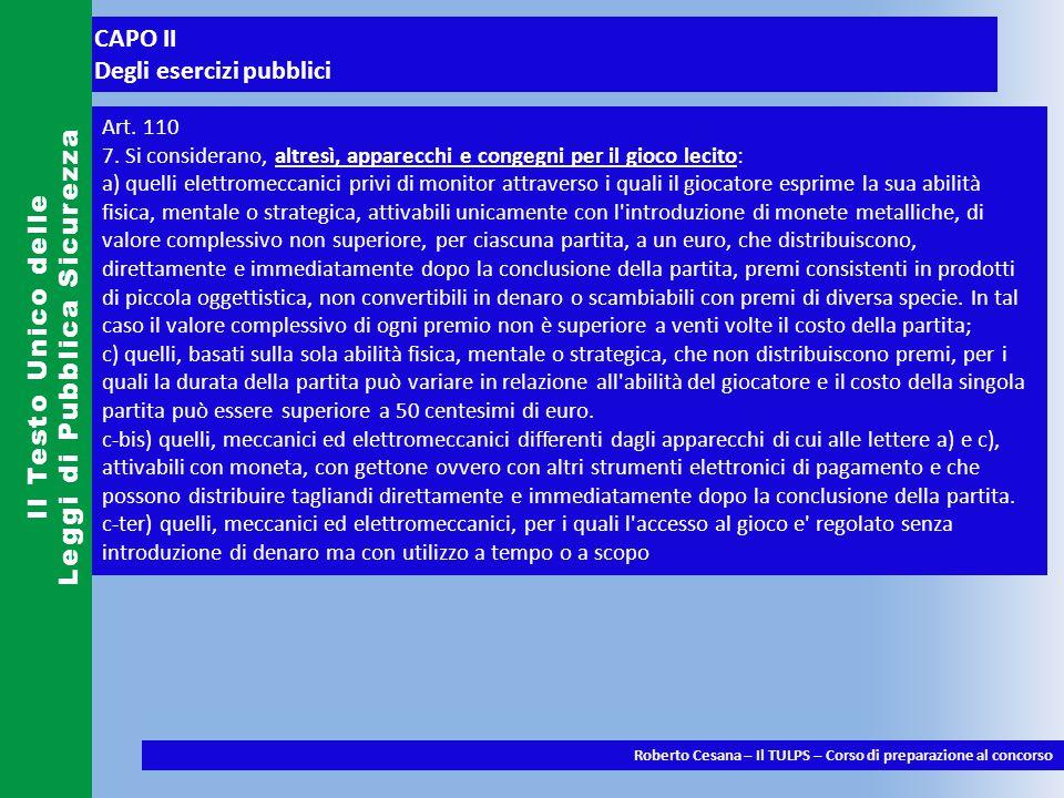 CAPO II Degli esercizi pubblici Il Testo Unico delle Leggi di Pubblica Sicurezza Roberto Cesana – Il TULPS – Corso di preparazione al concorso Art.