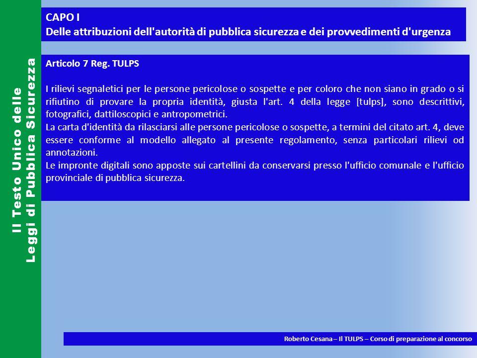 CAPO II Della esecuzione dei provvedimenti di polizia Il Testo Unico delle Leggi di Pubblica Sicurezza Roberto Cesana – Il TULPS – Corso di preparazione al concorso Art.