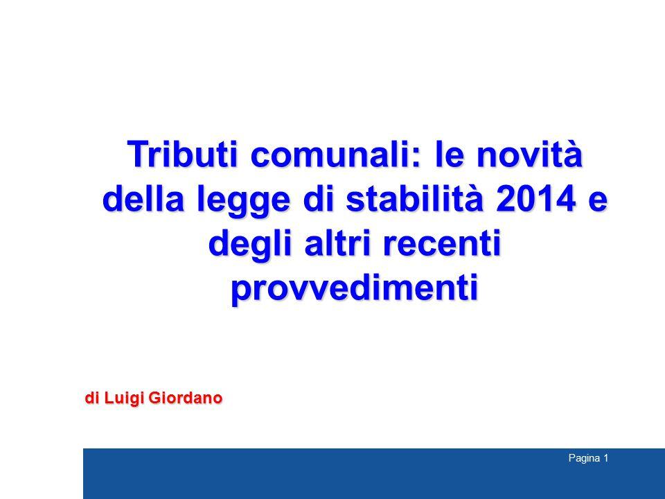 Pagina 1 Tributi comunali: le novità della legge di stabilità 2014 e degli altri recenti provvedimenti di Luigi Giordano