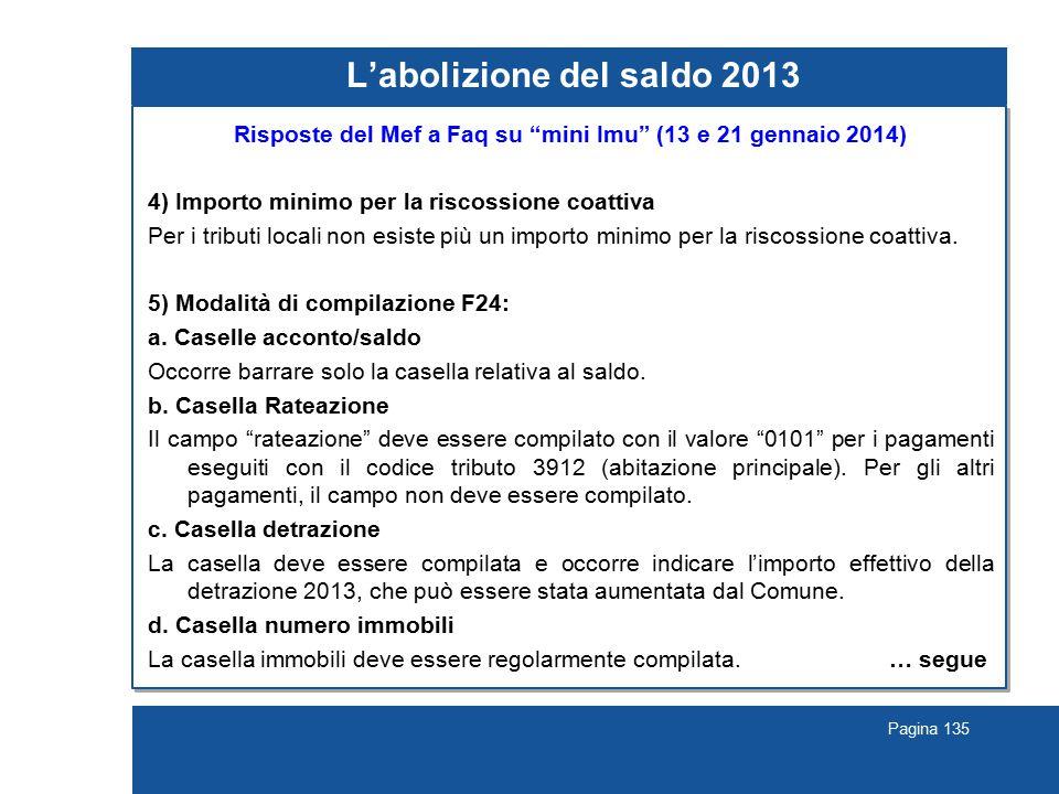 Pagina 135 L'abolizione del saldo 2013 Risposte del Mef a Faq su mini Imu (13 e 21 gennaio 2014) 4) Importo minimo per la riscossione coattiva Per i tributi locali non esiste più un importo minimo per la riscossione coattiva.