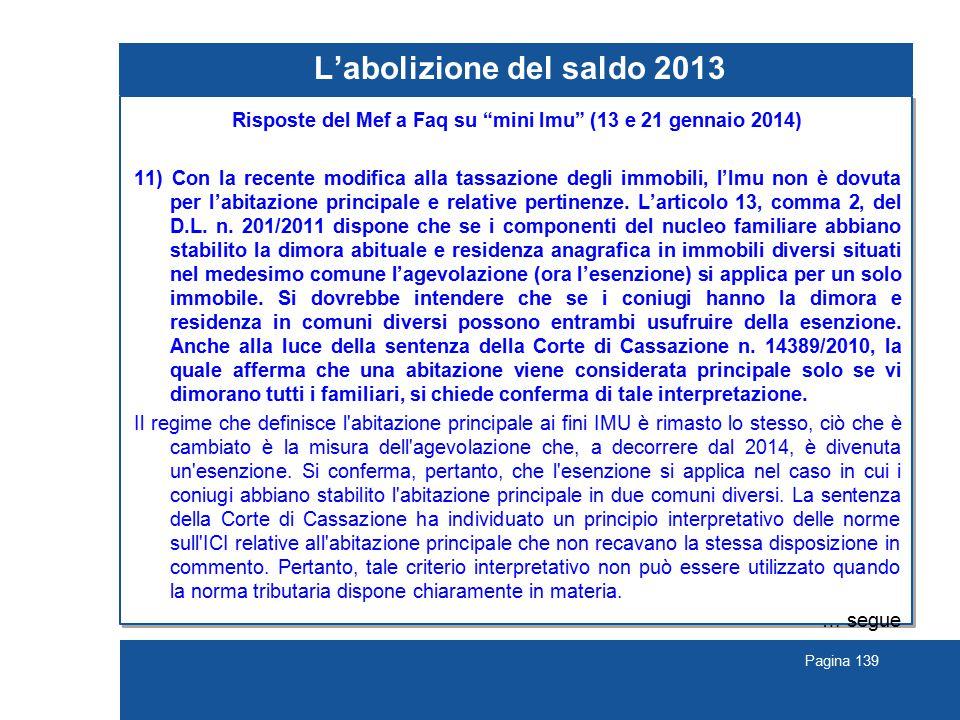 Pagina 139 L'abolizione del saldo 2013 Risposte del Mef a Faq su mini Imu (13 e 21 gennaio 2014) 11) Con la recente modifica alla tassazione degli immobili, l'Imu non è dovuta per l'abitazione principale e relative pertinenze.