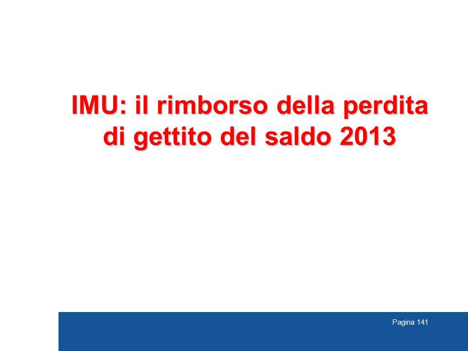 Pagina 141 IMU: il rimborso della perdita di gettito del saldo 2013