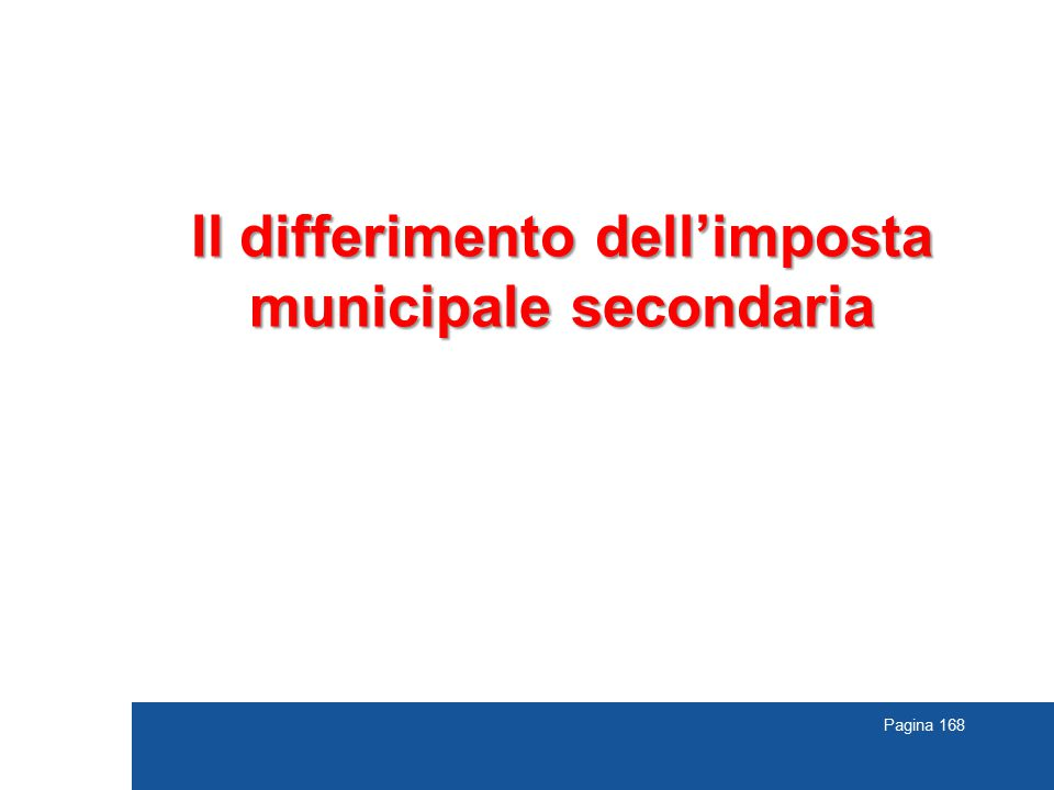 Pagina 168 Il differimento dell'imposta municipale secondaria