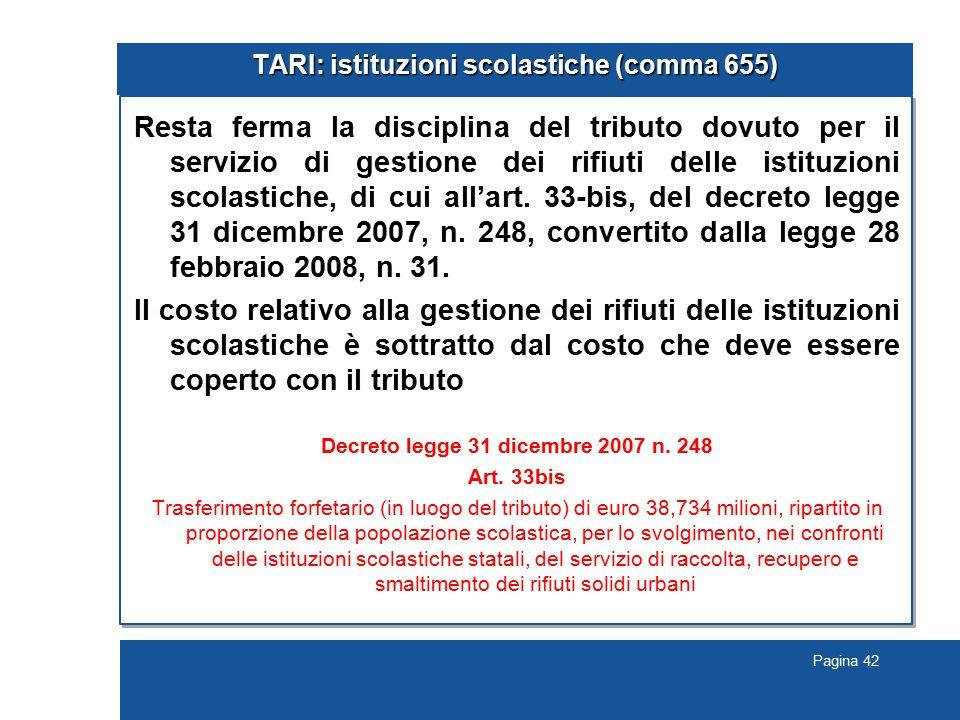 Pagina 42 TARI: istituzioni scolastiche (comma 655) Resta ferma la disciplina del tributo dovuto per il servizio di gestione dei rifiuti delle istituzioni scolastiche, di cui all'art.