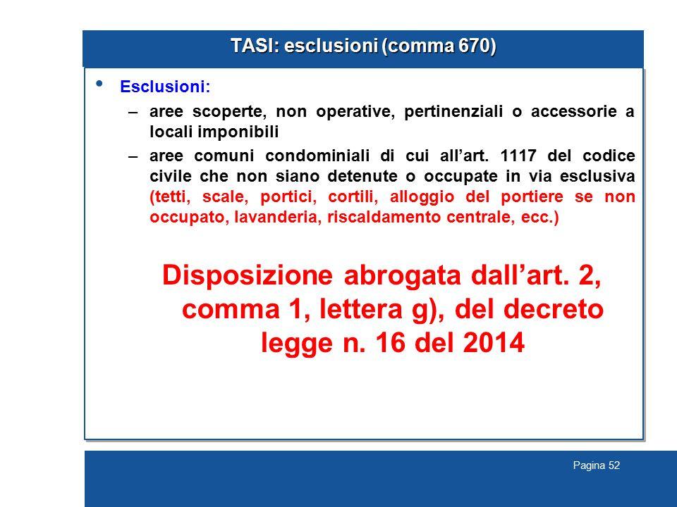 Pagina 52 TASI: esclusioni (comma 670) Esclusioni: –aree scoperte, non operative, pertinenziali o accessorie a locali imponibili –aree comuni condominiali di cui all'art.