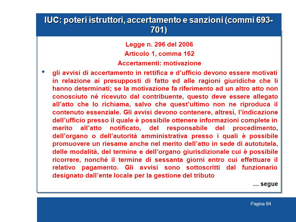 Pagina 84 IUC: poteri istruttori, accertamento e sanzioni (commi 693- 701) Legge n.