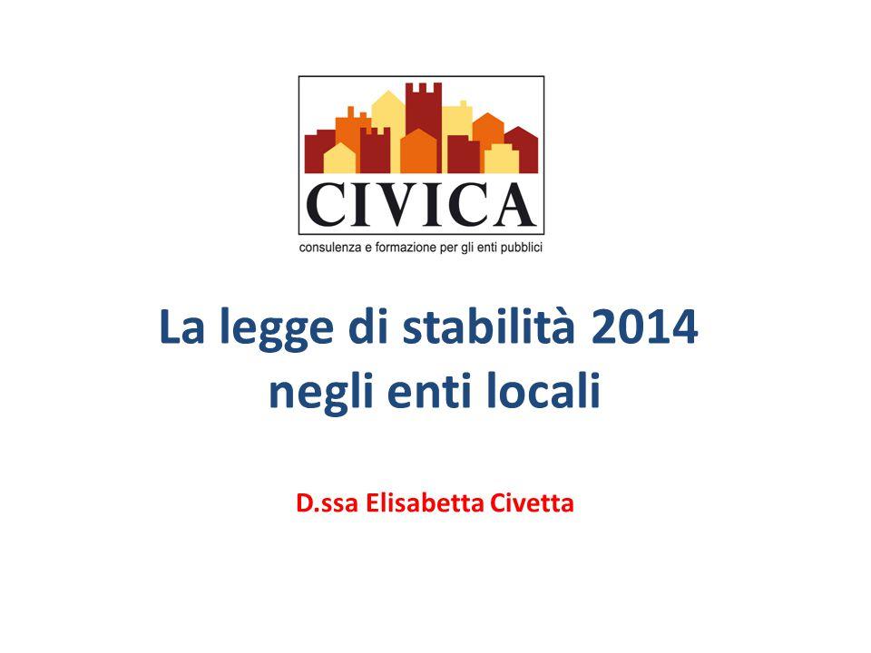 La legge di stabilità 2014 negli enti locali D.ssa Elisabetta Civetta
