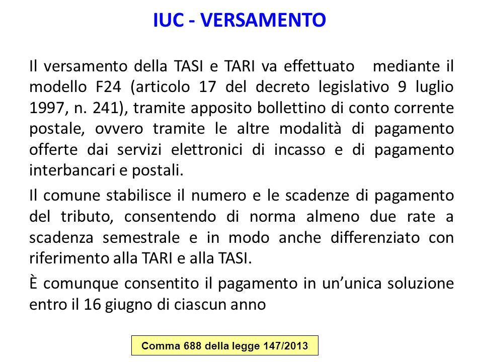 IUC - VERSAMENTO Il versamento della TASI e TARI va effettuato mediante il modello F24 (articolo 17 del decreto legislativo 9 luglio 1997, n. 241), tr