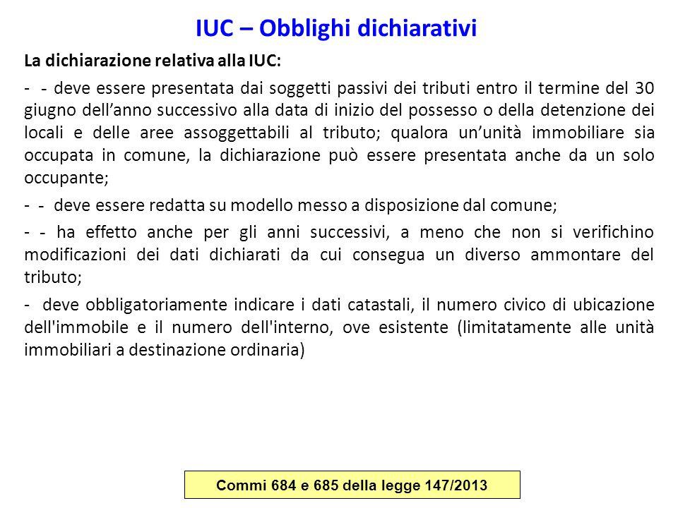 IUC – Obblighi dichiarativi La dichiarazione relativa alla IUC: - - deve essere presentata dai soggetti passivi dei tributi entro il termine del 30 gi
