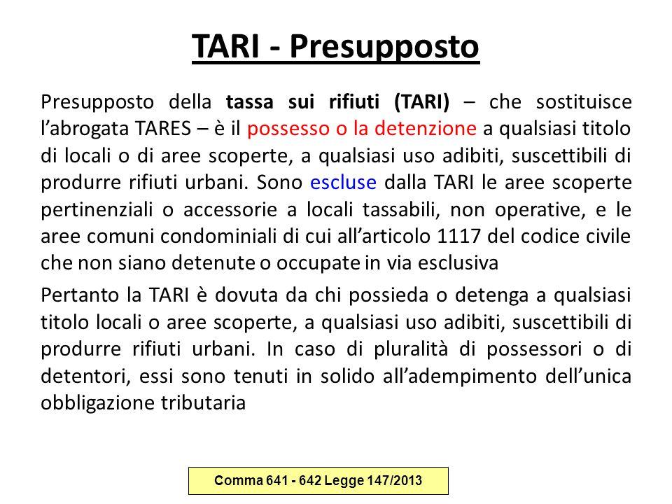 TARI - Presupposto Presupposto della tassa sui rifiuti (TARI) – che sostituisce l'abrogata TARES – è il possesso o la detenzione a qualsiasi titolo di