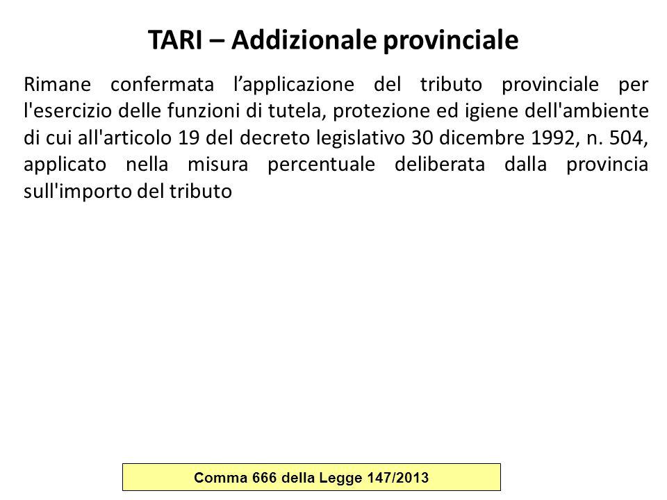 TARI – Addizionale provinciale Rimane confermata l'applicazione del tributo provinciale per l'esercizio delle funzioni di tutela, protezione ed igiene