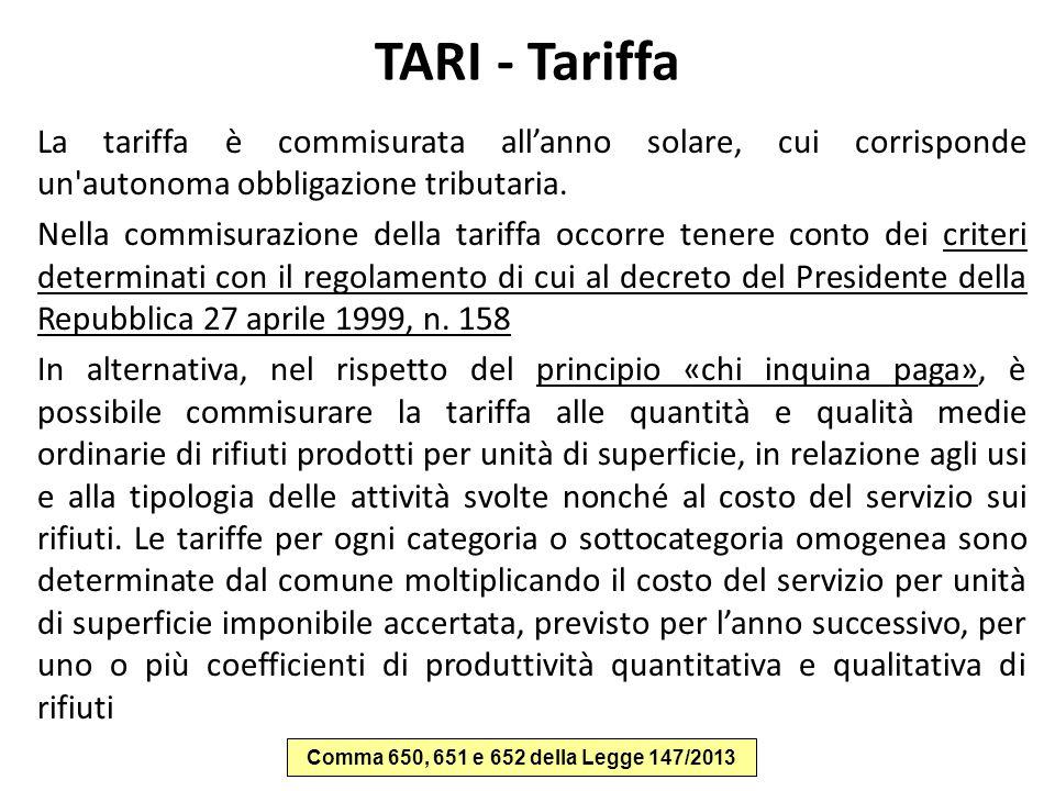 TARI - Tariffa La tariffa è commisurata all'anno solare, cui corrisponde un'autonoma obbligazione tributaria. Nella commisurazione della tariffa occor