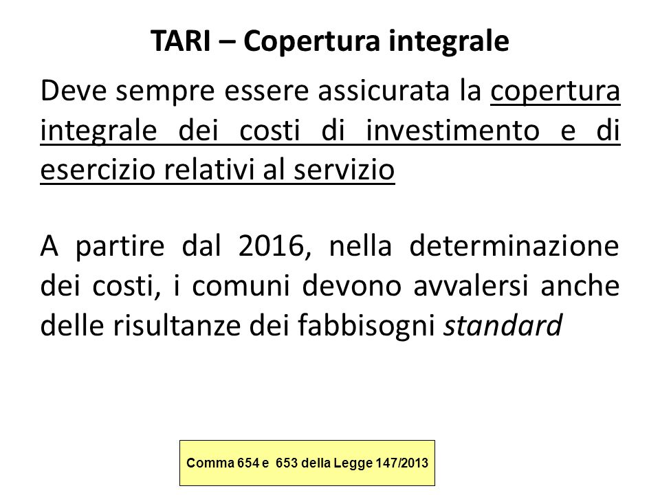 TARI – Copertura integrale Deve sempre essere assicurata la copertura integrale dei costi di investimento e di esercizio relativi al servizio A partir