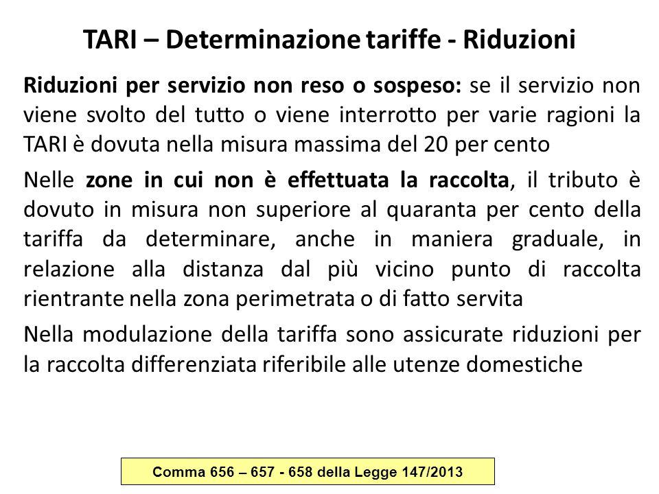 TARI – Determinazione tariffe - Riduzioni Riduzioni per servizio non reso o sospeso: se il servizio non viene svolto del tutto o viene interrotto per