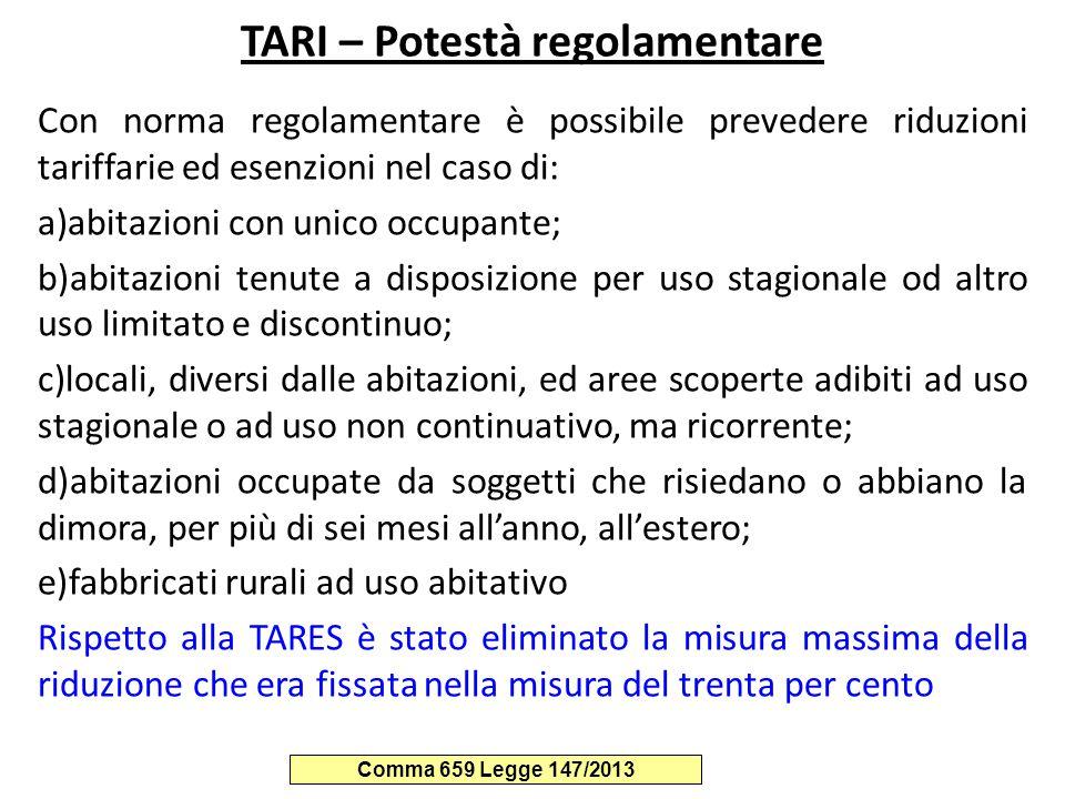 TARI – Potestà regolamentare Con norma regolamentare è possibile prevedere riduzioni tariffarie ed esenzioni nel caso di: a)abitazioni con unico occup