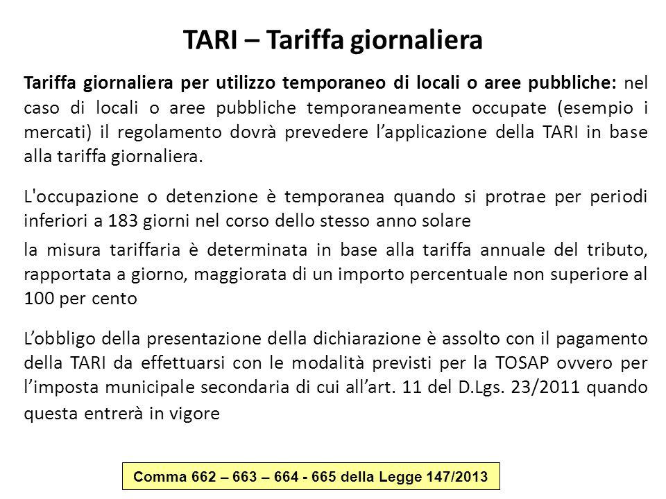 TARI – Tariffa giornaliera Tariffa giornaliera per utilizzo temporaneo di locali o aree pubbliche: nel caso di locali o aree pubbliche temporaneamente