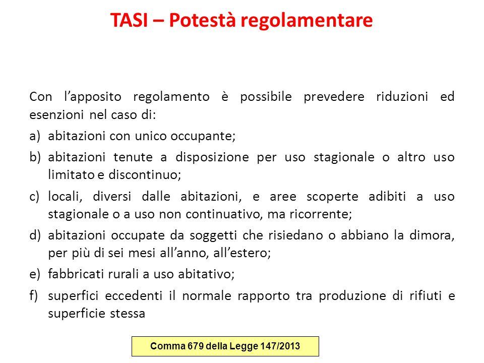 TASI – Potestà regolamentare Con l'apposito regolamento è possibile prevedere riduzioni ed esenzioni nel caso di: a)abitazioni con unico occupante; b)
