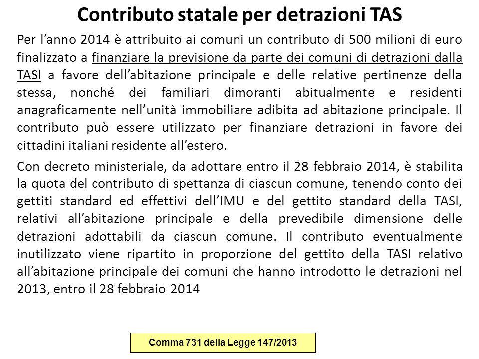 Contributo statale per detrazioni TAS Per l'anno 2014 è attribuito ai comuni un contributo di 500 milioni di euro finalizzato a finanziare la previsio
